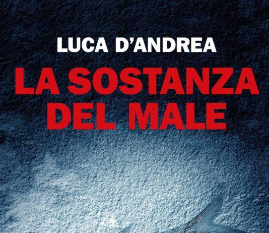 La sostanza del male – Luca D'Andrea